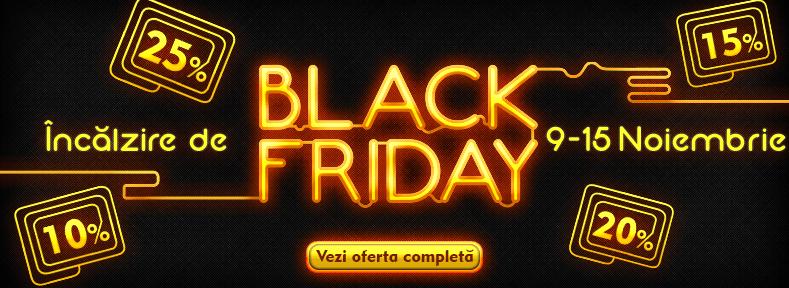 Incalzire de BLACK FRIDAY (9-15 Noiembrie)