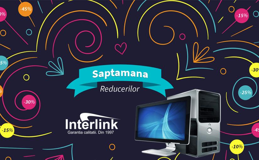 Saptamana Reducerilor la Interlink, incepand cu 1 Iunie!